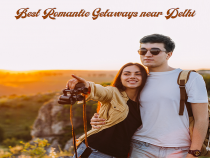 Best Romantic Getaways near Delhi to Fall in Love All Over Again