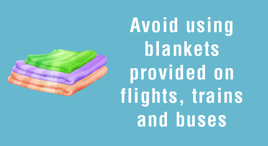 Avoid using blankets provided on flights, trains and buses