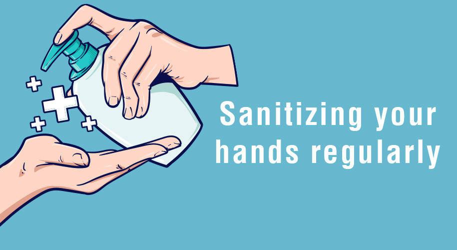 Sanitizing your hands regularly